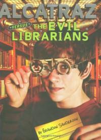 Alcatraz Versus the Evil Librarians - Brandon Sanderson