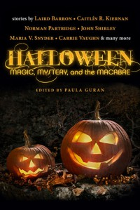 Halloween: Magic, Mystery, and the Macabre - Nancy Kilpatrick, Jonathan Maberry, John Shirley, Brenda Cooper, Carrie Vaughn, Caitlín R. Kiernan, Norman Partridge, Laird Barron, Lawrence C. Connolly, Chelsea Quinn Yarbro, Maria V. Snyder, Jay Caselberg, Steve Rasnic Tem, Melanie Tem, Stephen Graham Jones, Barbara R