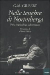 Nelle tenebre di Norimberga: parla lo psicologo del processo - Gustave Mark Gilbert, Gianni Oliva, Davide Forno
