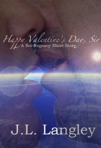 Happy Valentine's Day, Sir (Sci-Regency, #2.1) - J.L. Langley