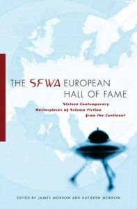 The SFWA European Hall of Fame: Sixteen Contemporary Masterpieces of Science Fiction  from the Continent - James K. Morrow, Kathryn Morrow, Panagiotis Koustas, Lucian Merisca, Sergei Lukyanenko, Andreas Eschbach, Joao Barreiros, Joëlle Wintrebert, W. J. Maryson, José Antonio Cotrina, Bernhard Ribbeck, Jean-Claude Dunyach, Elena Arsenieva, Valerio Evangelisti, Ondřej Neff, Jo