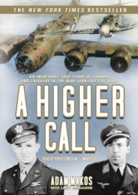 A Higher Calling: An Incredible True Story of Combat and Chivalry in the War-Torn Skies of World War II (Audiocd) - Adam Makos, Robertson Dean