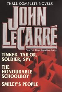 John Le Carré : Three Complete Novels -- Tinker, Tailor, Soldier, Spy / The Honourable Schoolboy / Smiley's People - John le Carré