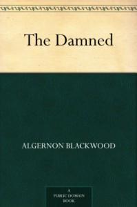 The Damned - Algernon Blackwood