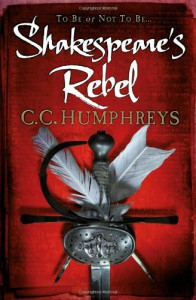 Shakespeare's Rebel - C.C. Humphreys