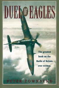 Duel of Eagles: The Struggle for the Skies from the First World War to the Battle of Britain - Peter  Townsend