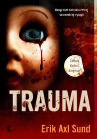 Trauma (Oblicza Victorii Bergman, #2) - Erik Axl Sund, Jerker Eriksson, Håkan Axlander Sundquist, Wojciech Łygaś