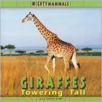 Giraffes: Towering Tall - Lucy Sackett Smith