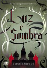 Luz e Sombra  - Leigh Bardugo, Raquel Dutra Lopes