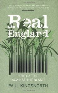 Real England: The Battle Against the Bland - Paul Kingsnorth