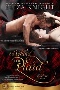 Behind the Plaid (Highland Bound, #1) - Eliza Knight