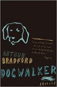 Dogwalker - Arthur Bradford