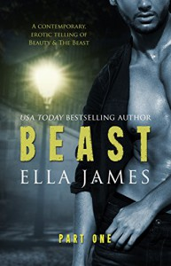 Beast Part 1: An Erotic Fairy Tale - Ella James
