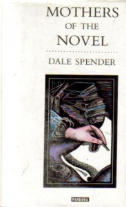 Mothers of the Novel - Dale Spender