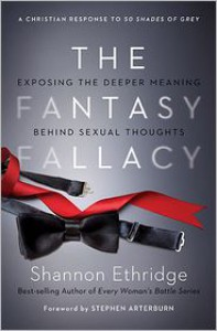 The Fantasy Fallacy: Exposing the Deeper Meaning Behind Sexual Thoughts - Shannon Ethridge, Stephen Arterburn