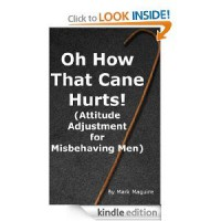 Oh How That Cane Hurts (Attitude Adjustment for Misbehaving Men) - Mark  Maguire