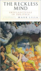 The Reckless Mind: Intellectuals in Politics - Mark Lilla