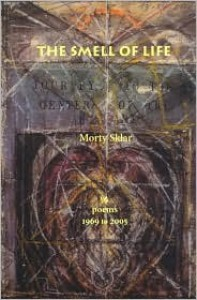 The Smell of Life: Poems, 1969 to 2005 - Morty Sklar, James C. Harrison