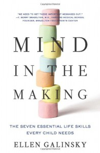 Mind in the Making: The Seven Essential Life Skills Every Child Needs - Ellen Galinsky