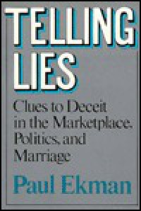 Telling Lies: Clues to Deceit in the Marketplace, Politics, & Marriage - Paul Ekman
