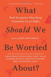 What Should We Be Worried About?: The Hidden Threats Nobody Is Talking about (and False Fears Everyone Is Distracted By) - John Brockman
