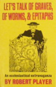 Let's Talk Of Graves, Of Worms, And Epitaphs: A Novel - Robert Player