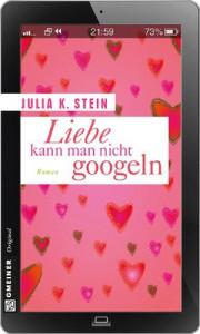 Liebe kann man nicht googeln - Julia K. Stein