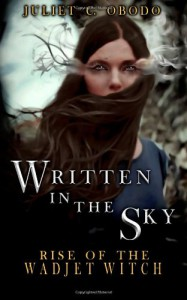 Written In The Sky: Rise of The Wadjet Witch - Juliet C. Obodo