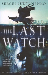 The Last Watch (Watch, #4) - Sergei Lukyanenko, Andrew Bromfield