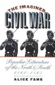 Imagined Civil War: Popular Literature of the North & South 1861-1865 - Alice Fahs