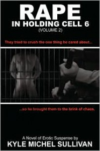 Rape in Holding Cell 6 - Part 2 - Kyle Michel Sullivan