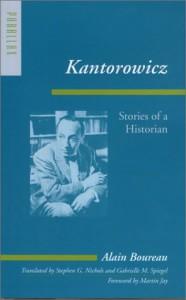Kantorowicz: Stories of a Historian - Alain Boureau, Stephen G. Nichols, Gabrielle M. Spiegel