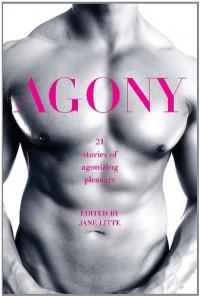 Agony/Ecstasy: Original Stories of Agonizing Pleasure/Exquisite Pain -