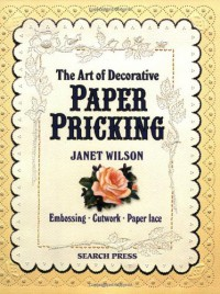 The Art of Decorative Paper Pricking - Janet Wilson