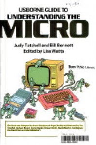 Usborne Guide to Understanding the Micro - Judy Tatchell;Bill Bennett