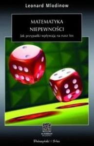 Matematyka niepewności. Jak przypadki wpływają na nasz los - Leonard Mlodinow