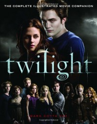 Twilight: The Complete Illustrated Movie Companion - Mark Cotta Vaz