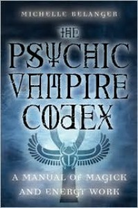 The Psychic Vampire Codex: A Manual of Magick and Energy Work - Michelle Belanger