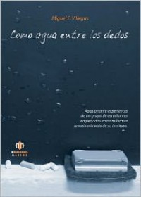 Como agua entre los dedos - Miguel F. Villegas