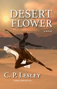 Desert Flower (Tarkei Chronicles Book 1) - C. P. Lesley