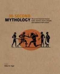 30 Second Mythology - Robert A. Segal