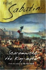 Scaramouche The King Maker - Raphael Sabatini