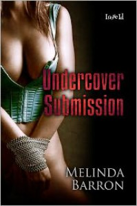 Undercover Submission - Melinda Barron