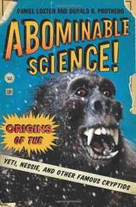 Abominable Science!: Origins of the Yeti, Nessie, and Other Famous Cryptids - Daniel Loxton;Donald R. Prothero