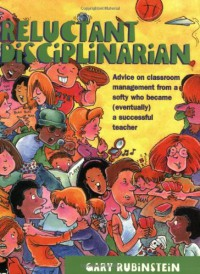 Reluctant Disciplinarian: Advice on Classroom Management from a Softy Who Became (Eventually) a Successful Teacher - Gary Rubinstein