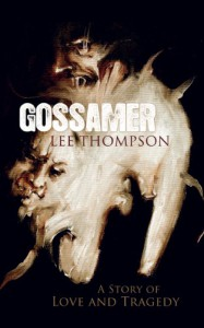 Gossamer: A Story of Love and Tragedy - Lee  Thompson