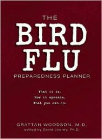 The Bird Flu Preparedness Planner: What It Is. How It Spreads. What You Can Do. - Grattan Woodson, David Jodrey