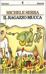 Il ragazzo mucca - Michele Serra