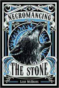 Necromancing the Stone (Necromancer #2) - Lish McBride