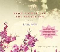 Snow Flower and the Secret Fan - Lisa See, Jodi Long